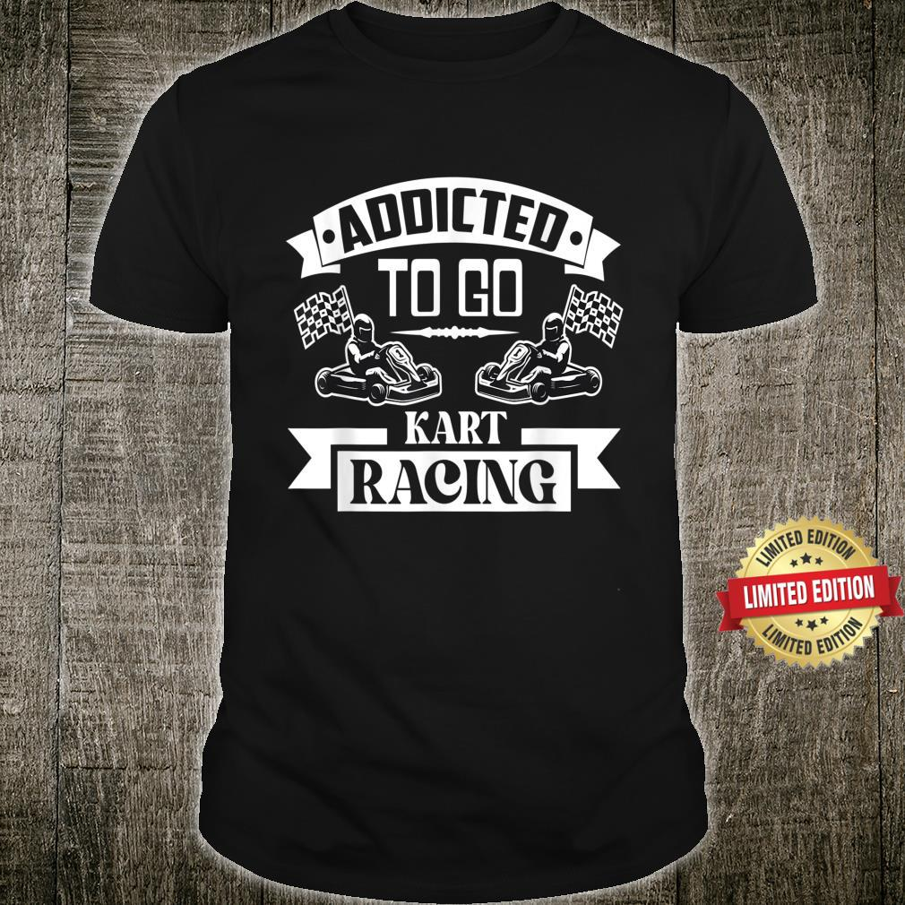 Addicted to go kart racing Shirt
