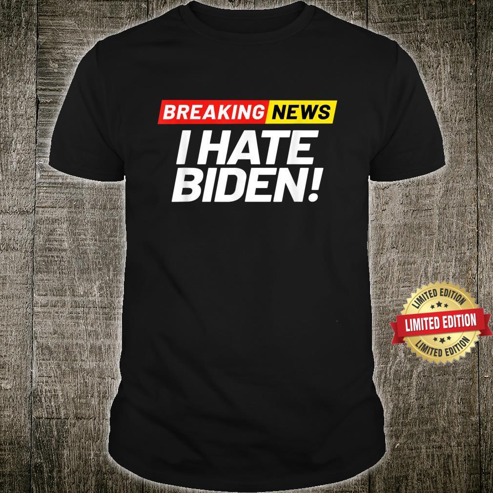 Breaking News I Don't Care I Hate Joe Biden Sucks Shirt