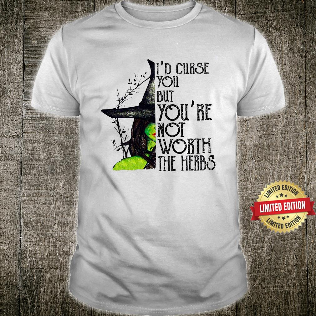 Halloween I'd Curse You But You're Not Worth The Herbs Shirt