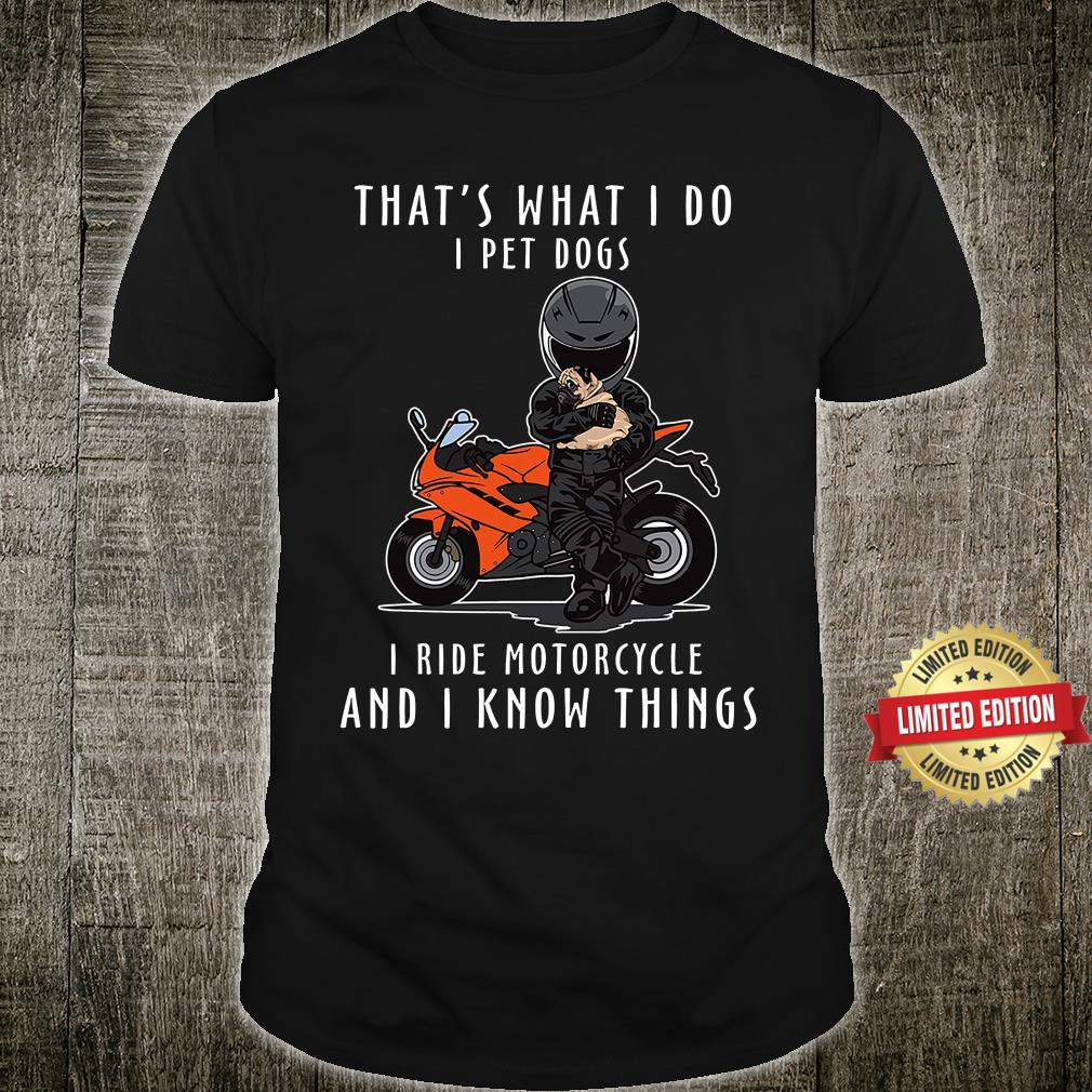 I Ride Motorcycle And I Know Things And Love Dogs Shirt