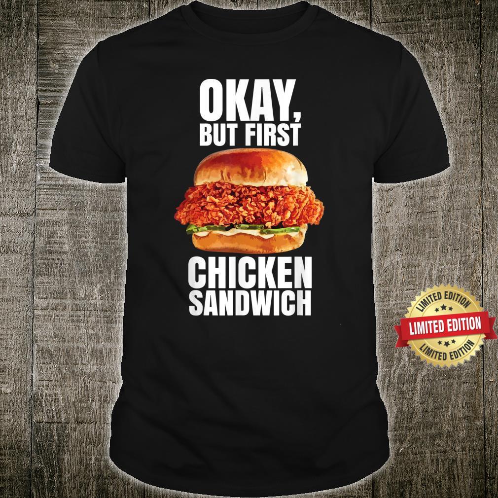 Ok But First Chicken Sandwich Spicy Nashville Crispy Tender Shirt