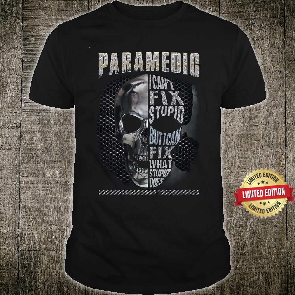 Paramedig I Can't Fix Stupid Skull Shirt