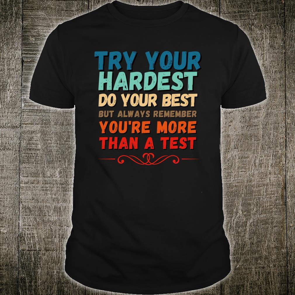 Try Your Hardest Do Your Best Shirt You're More Than A Test Shirt