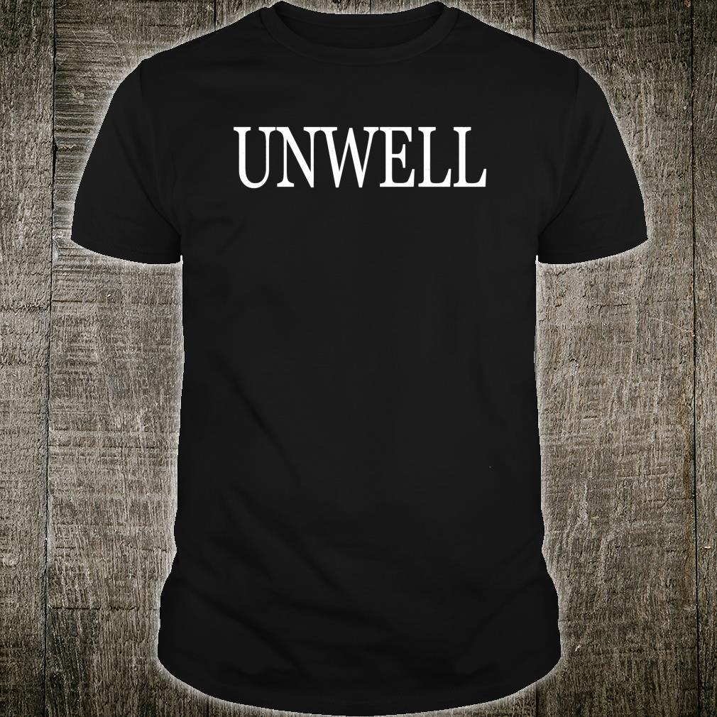 Unwell, I Am Unwell, Emotional Shirt
