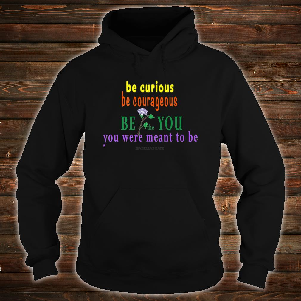 BE the YOU You Were Meant to Be with Morning Glory Shirt hoodie