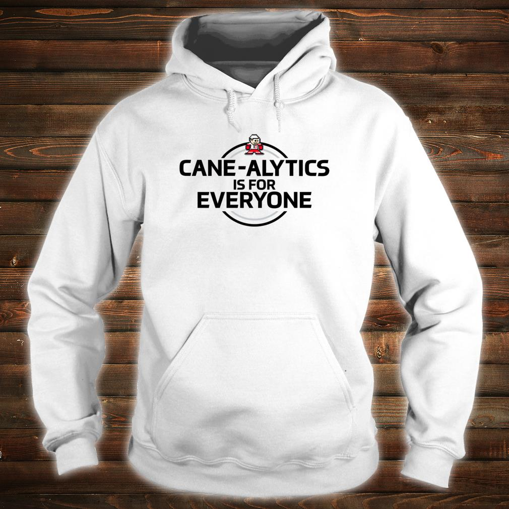 Cane-Alytics for Everyone Shirt hoodie