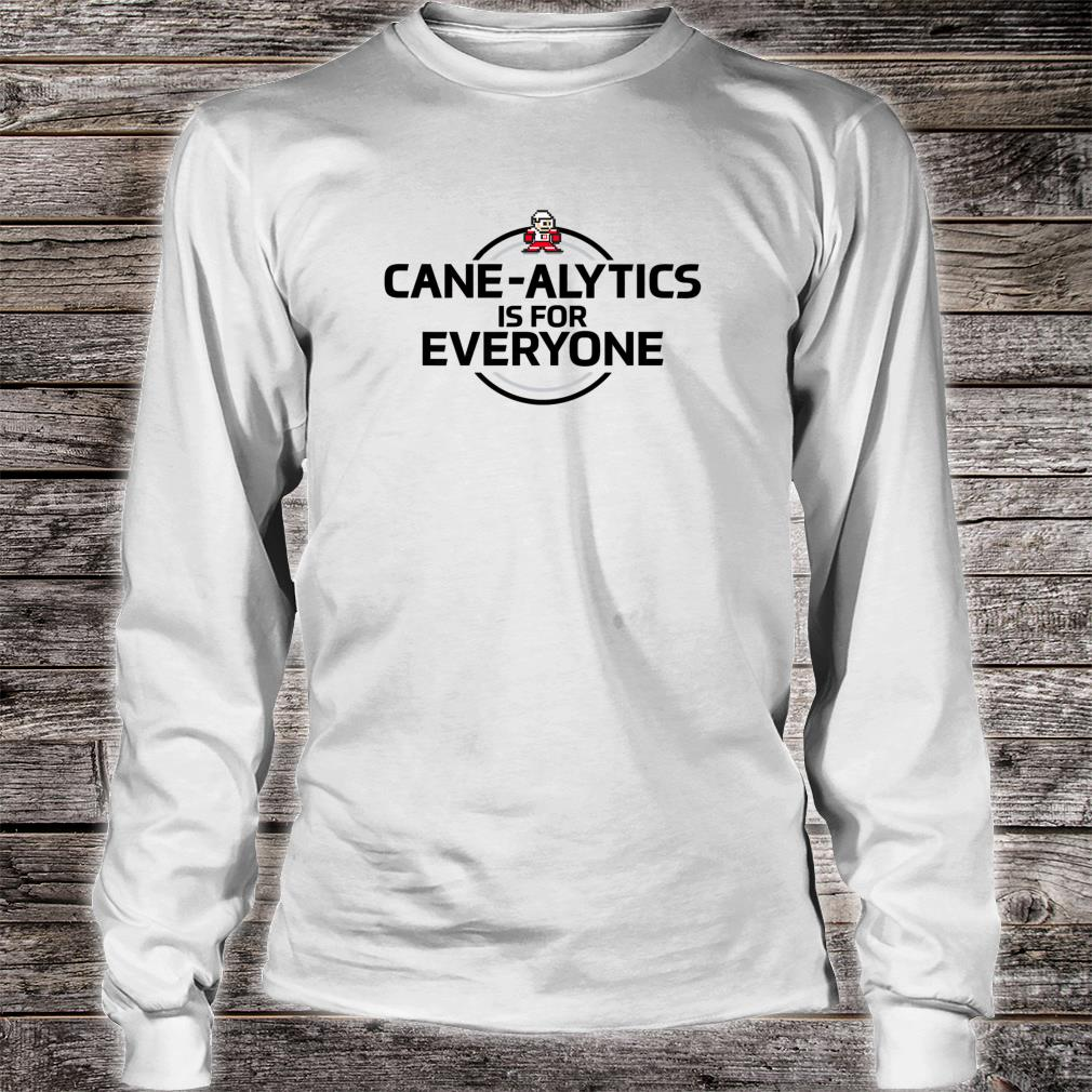 Cane-Alytics for Everyone Shirt long sleeved