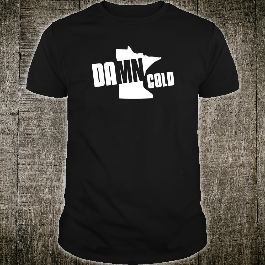 Damn Cold Minnesota MN Shirt