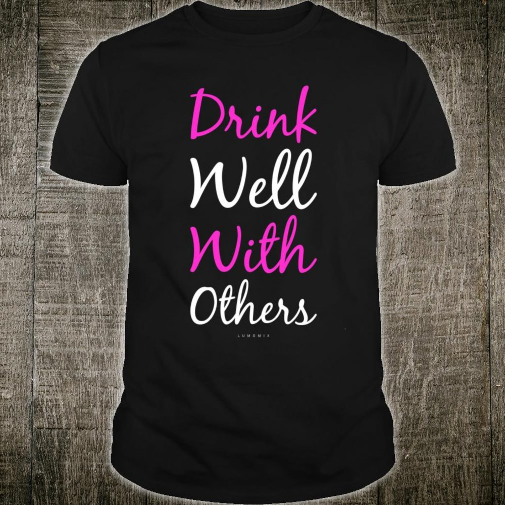 Drink Well With Others Shirt