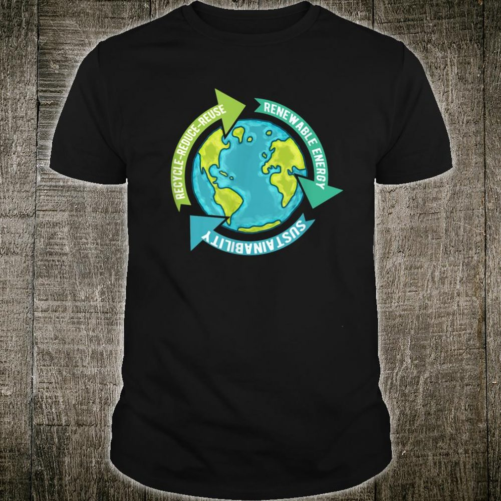 Earth Sustainability Renewable Energy Save Earth Shirt