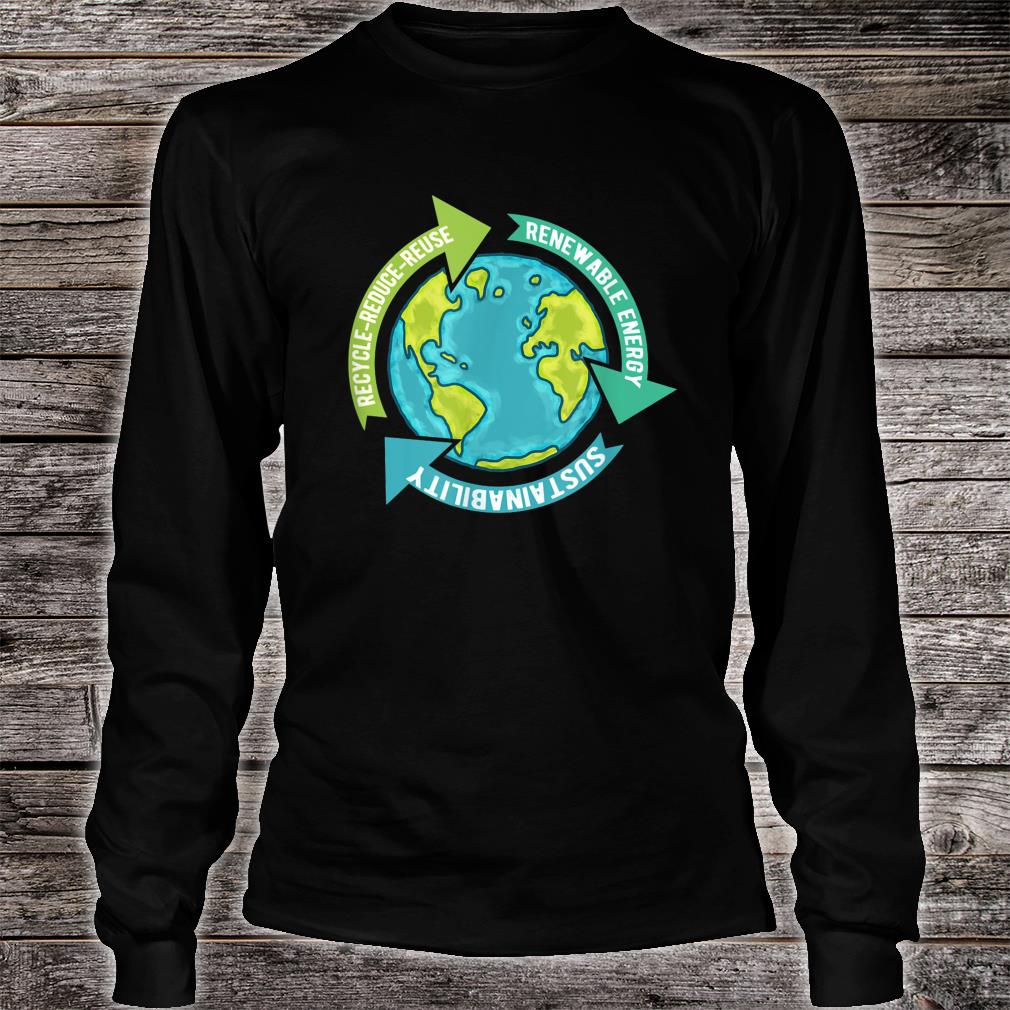 Earth Sustainability Renewable Energy Save Earth Shirt long sleeved