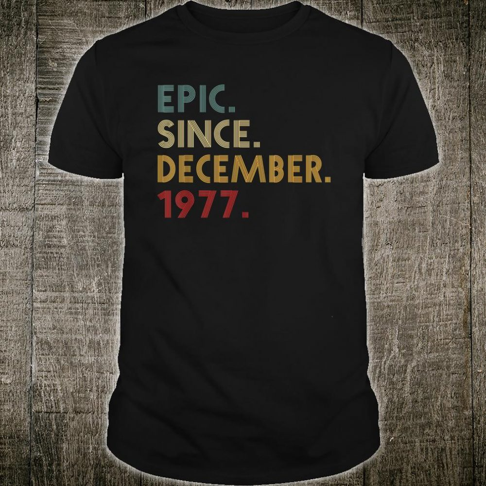 Epic Since December 1977 Shirt