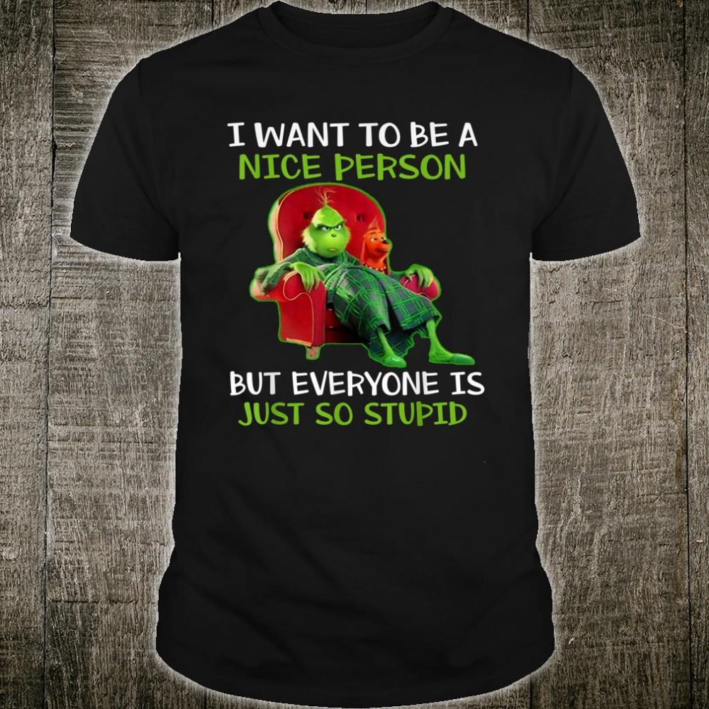 Grinch Xmas I Want to be a Nice Person Shirt