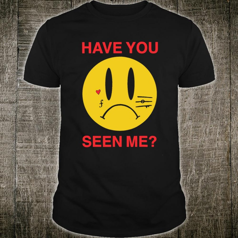 HAVE YOU SEEN ME Shirt
