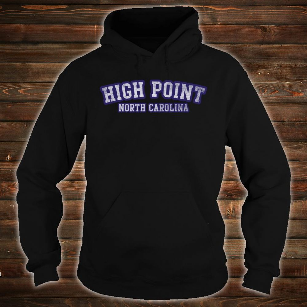 High Point North Carolina Shirt hoodie