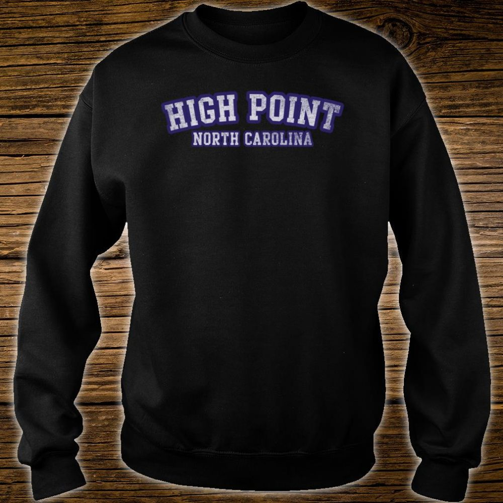 High Point North Carolina Shirt sweater