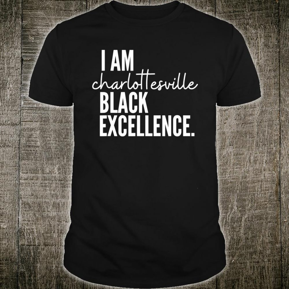 I AM Charlottesville Black Excellence Shirt
