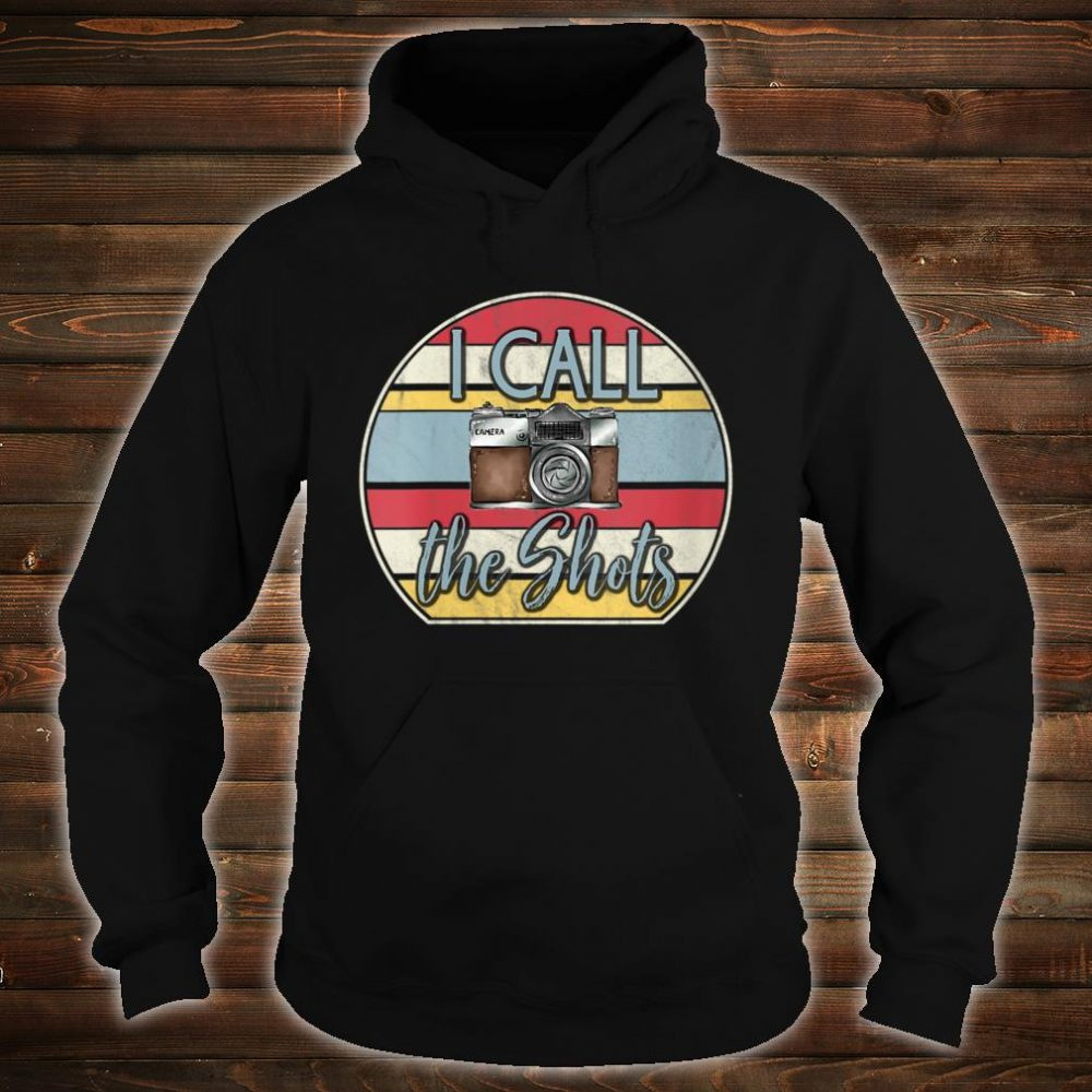 I Call The Shots Camera Gear Shirt hoodie