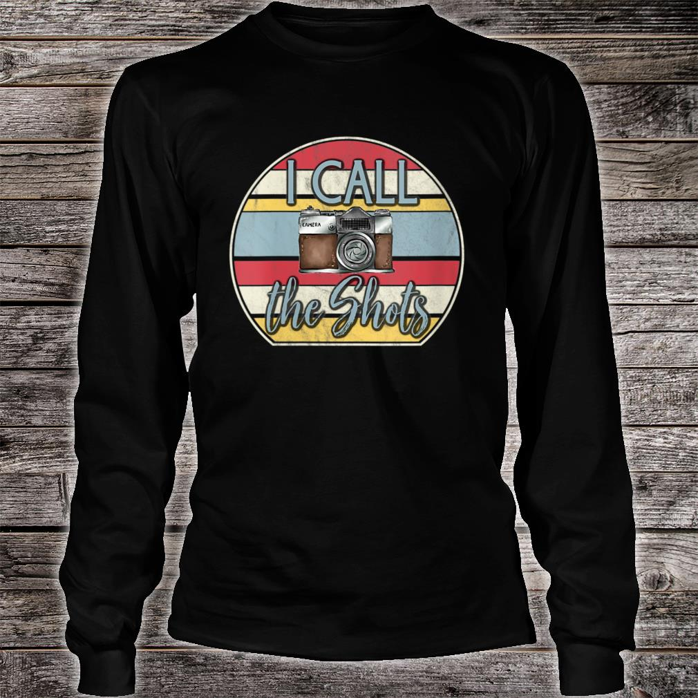 I Call The Shots Camera Gear Shirt long sleeved