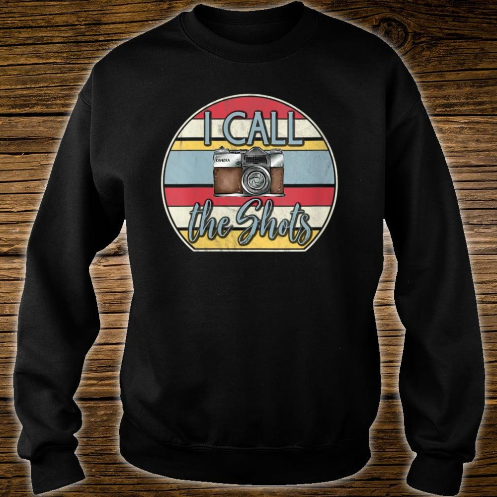 I Call The Shots Camera Gear Shirt sweater