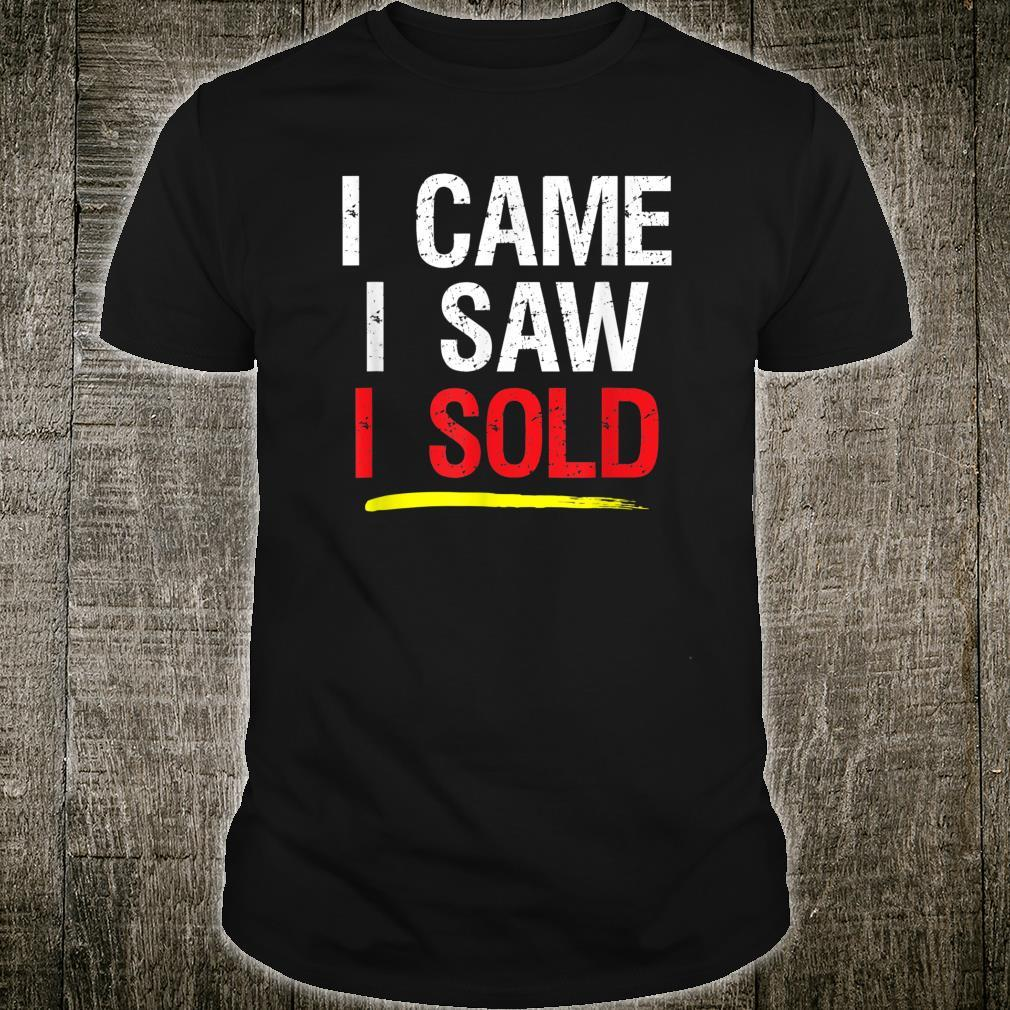 I Came I Saw I Sold, Real Estate Agent Realtor Witty Unique Shirt