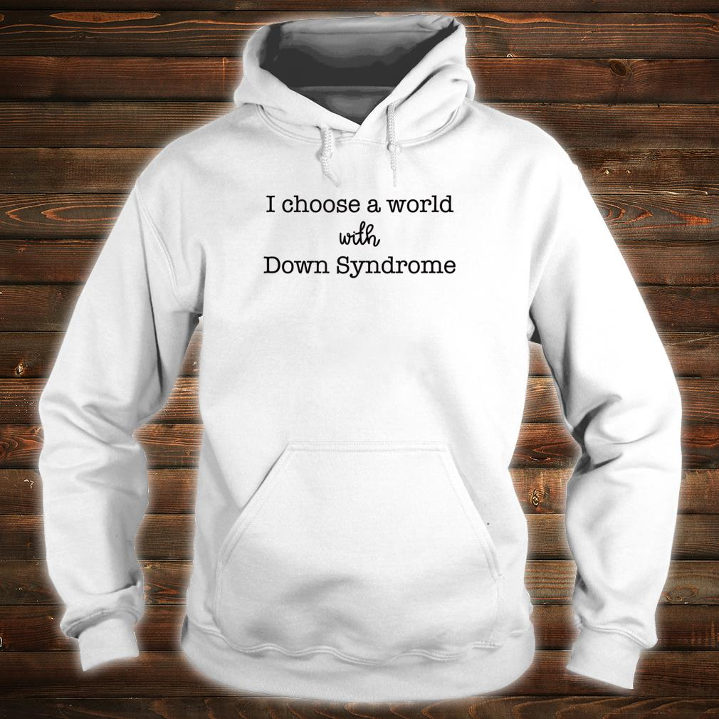 I Choose A world with down syndrome Shirt hoodie