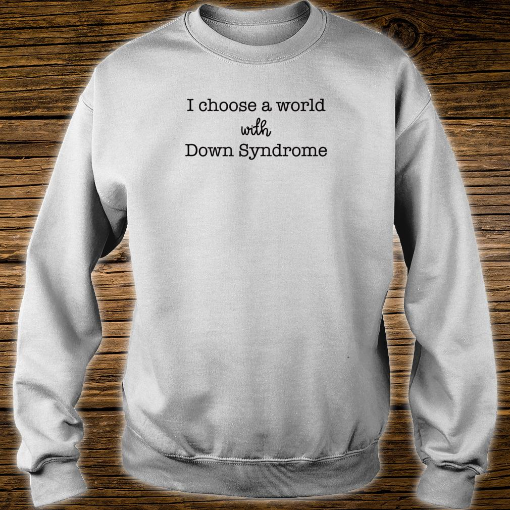I Choose A world with down syndrome Shirt sweater