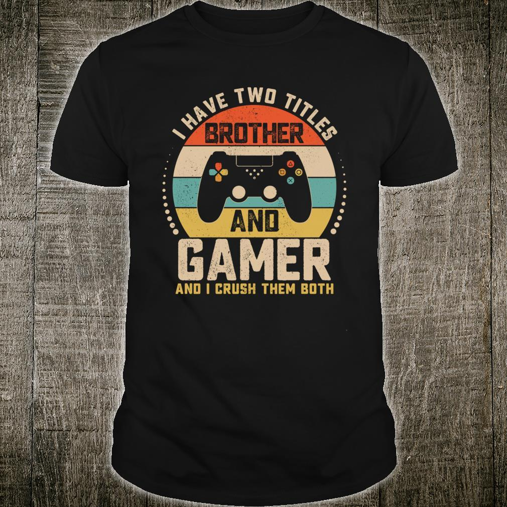 I Have two titles brother and gamer Vintage Video game Shirt