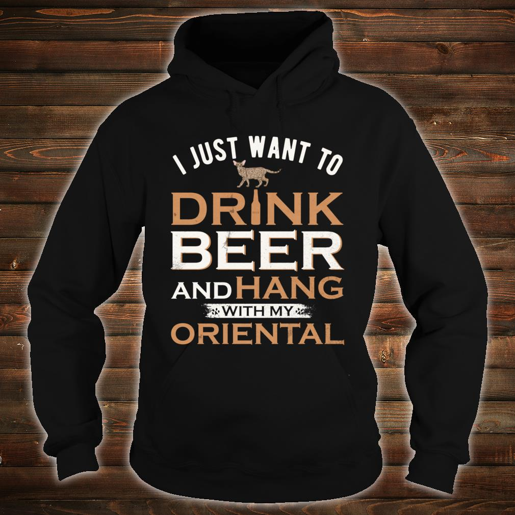 I Just Want To Drink Beer And Hang With My Oriental Cat Shirt hoodie