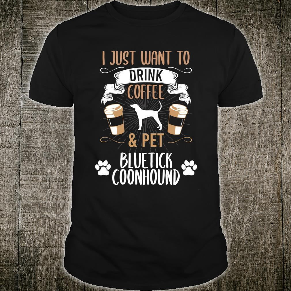 I Just Want To Drink Coffee And Pet Bluetick Coonhound Dog Shirt