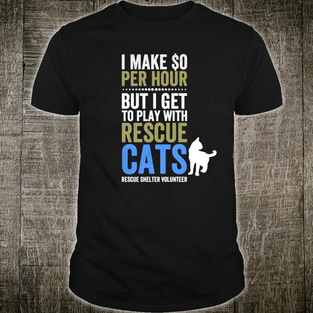 I Make $0 But I Play with Cats Shirt