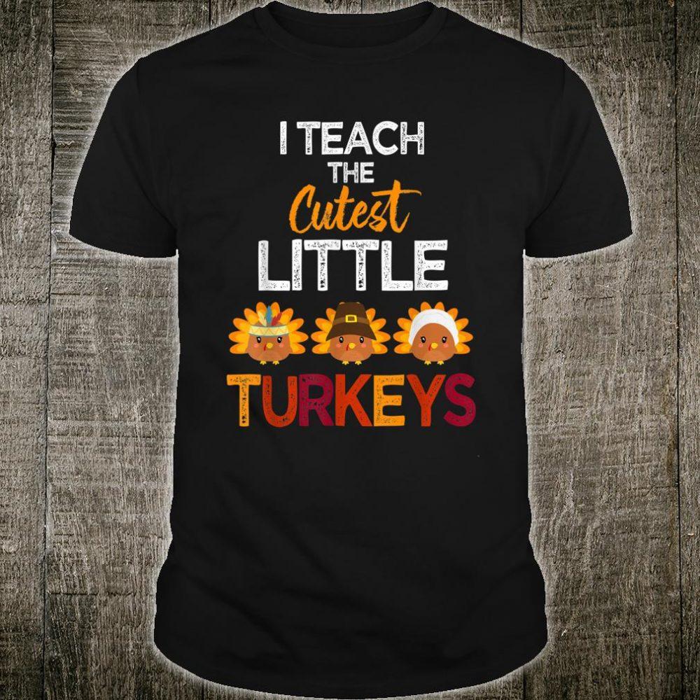I Teach The Cutest Little Turkeys T Shirt School Thankful Shirt