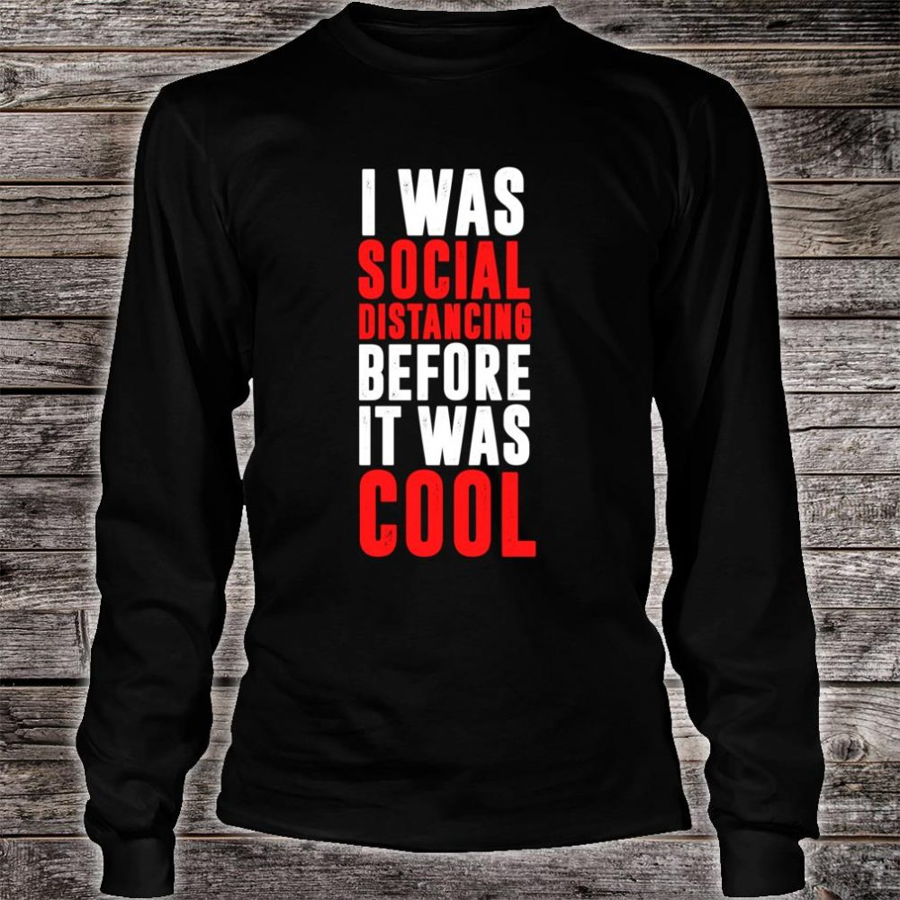 I Was Social Distancing Before It Was Cool Virus Quarantine Shirt long sleeved