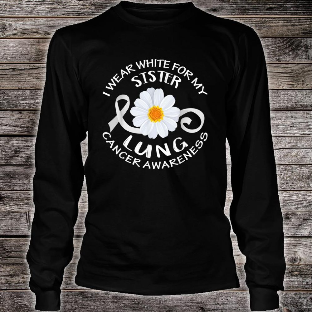 I Wear White For My Sister Lung Cancer Awareness Flower Shirt long sleeved