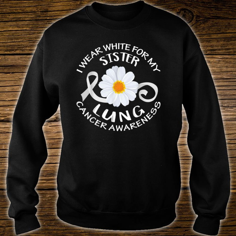 I Wear White For My Sister Lung Cancer Awareness Flower Shirt sweater