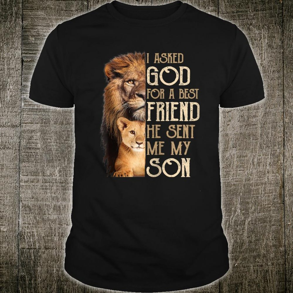 I asked God For a Best Friend He Sent Me My Son Lion Shirt