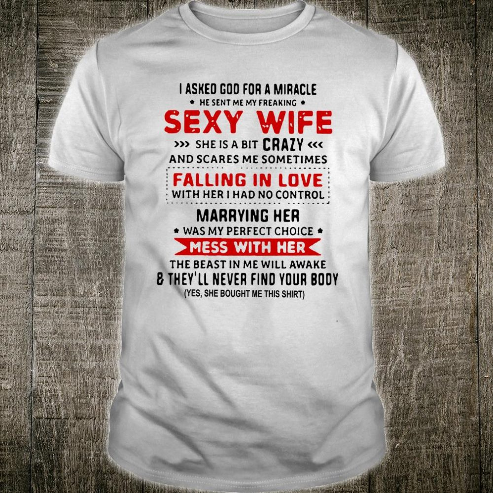 I asked God for a miracle he sent me my freaking sexy wife she is a bit crazy shirt