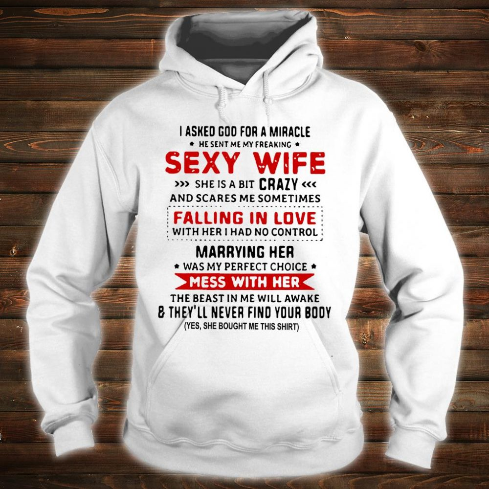 I asked God for a miracle he sent me my freaking sexy wife she is a bit crazy shirt hoodie