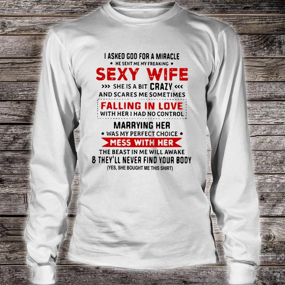 I asked God for a miracle he sent me my freaking sexy wife she is a bit crazy shirt long sleeved