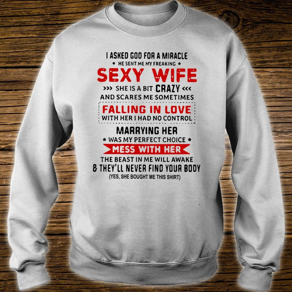 I asked God for a miracle he sent me my freaking sexy wife she is a bit crazy shirt sweater