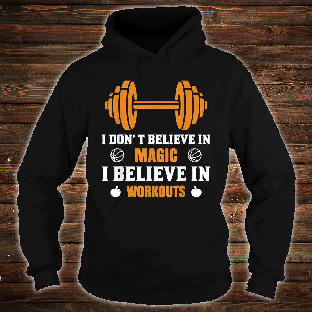 I don't believe in magic, I believe in workout Shirt hoodie