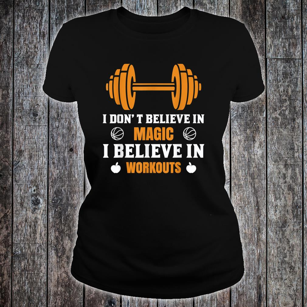I don't believe in magic, I believe in workout Shirt ladies tee