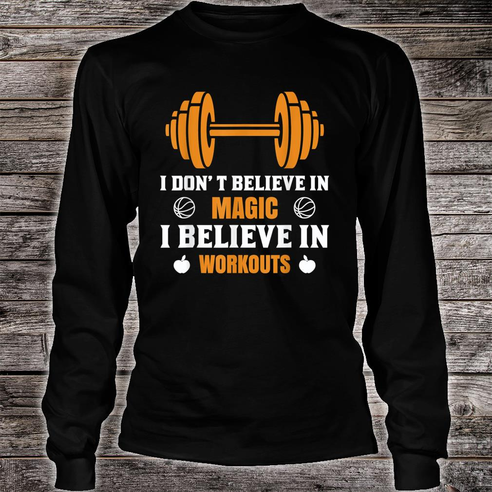I don't believe in magic, I believe in workout Shirt long sleeved