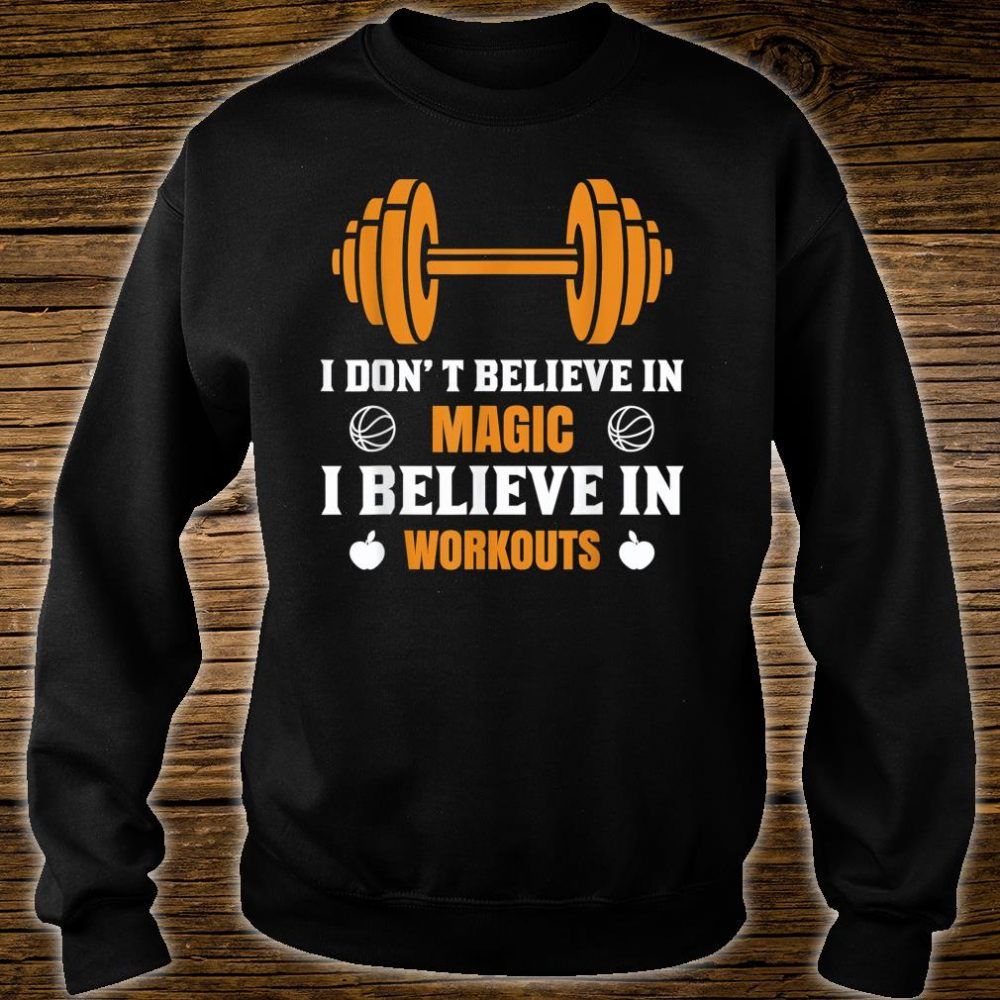 I don't believe in magic, I believe in workout Shirt sweater
