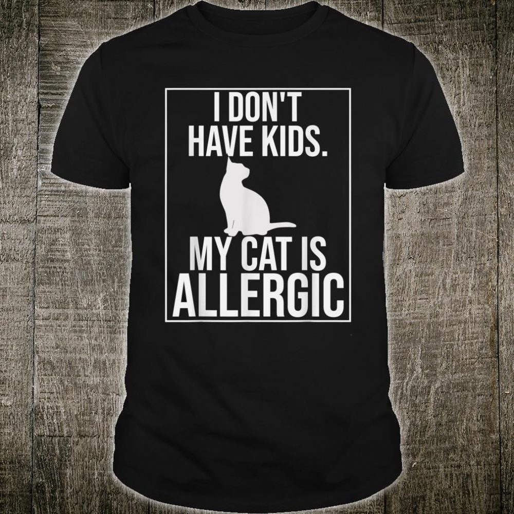 I don't have kids my cat is allergic Shirt
