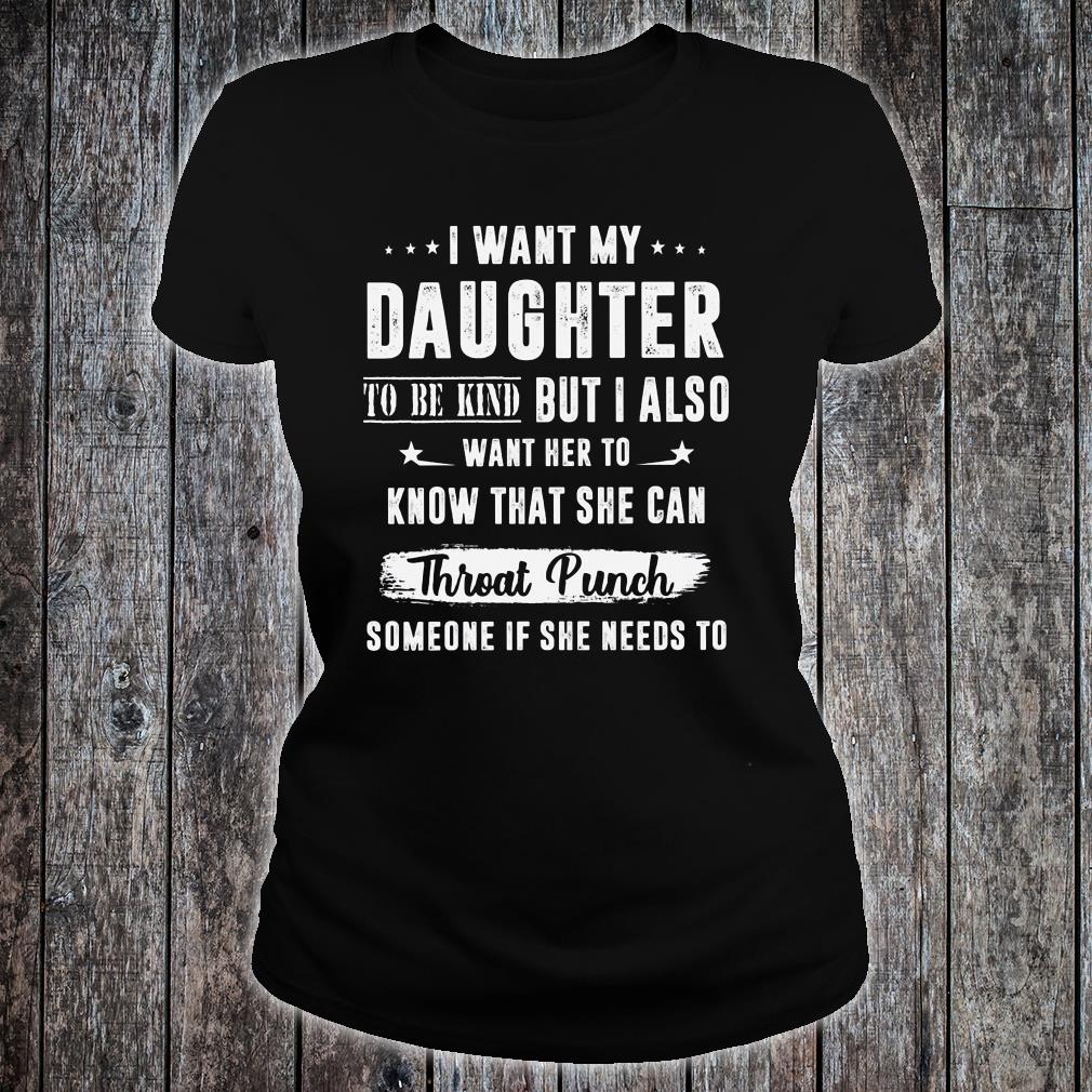 I want my daughter to be kind but I also want her to know that she can throat punch someone if she needs to shirt ladies tee
