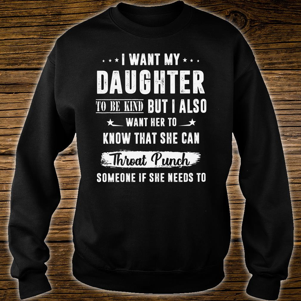 I want my daughter to be kind but I also want her to know that she can throat punch someone if she needs to shirt sweater