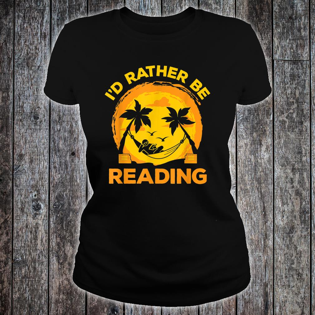 I'd Rather Be Reading Beach Reader Book Shirt ladies tee