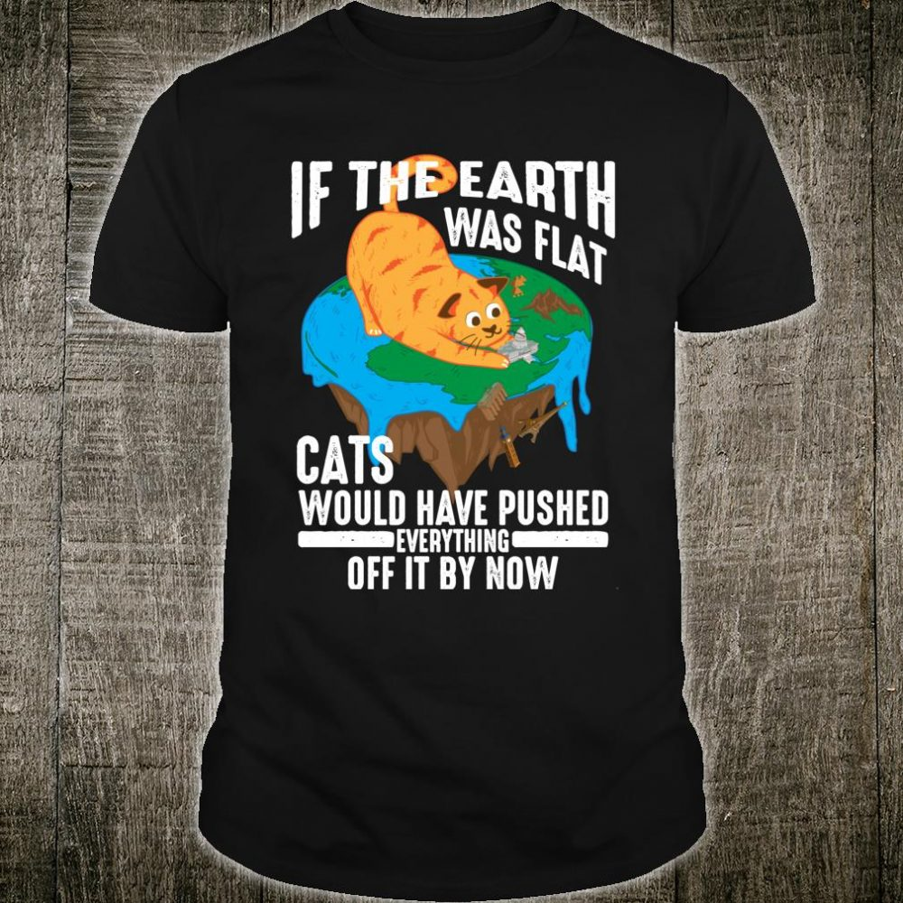 If The Earth Was Flat Cool Planet Cats Shirt