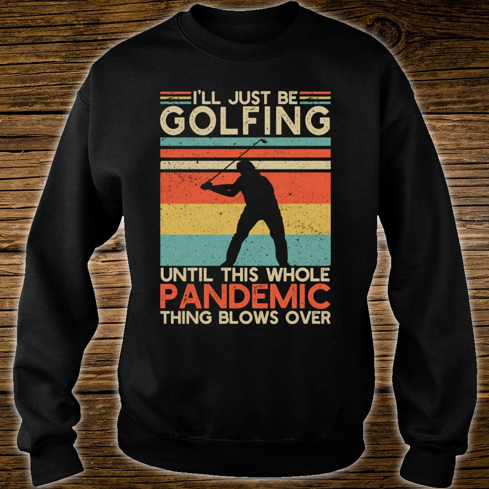 I'll Be Golfing Vintage Golf Golfer Shirt sweater